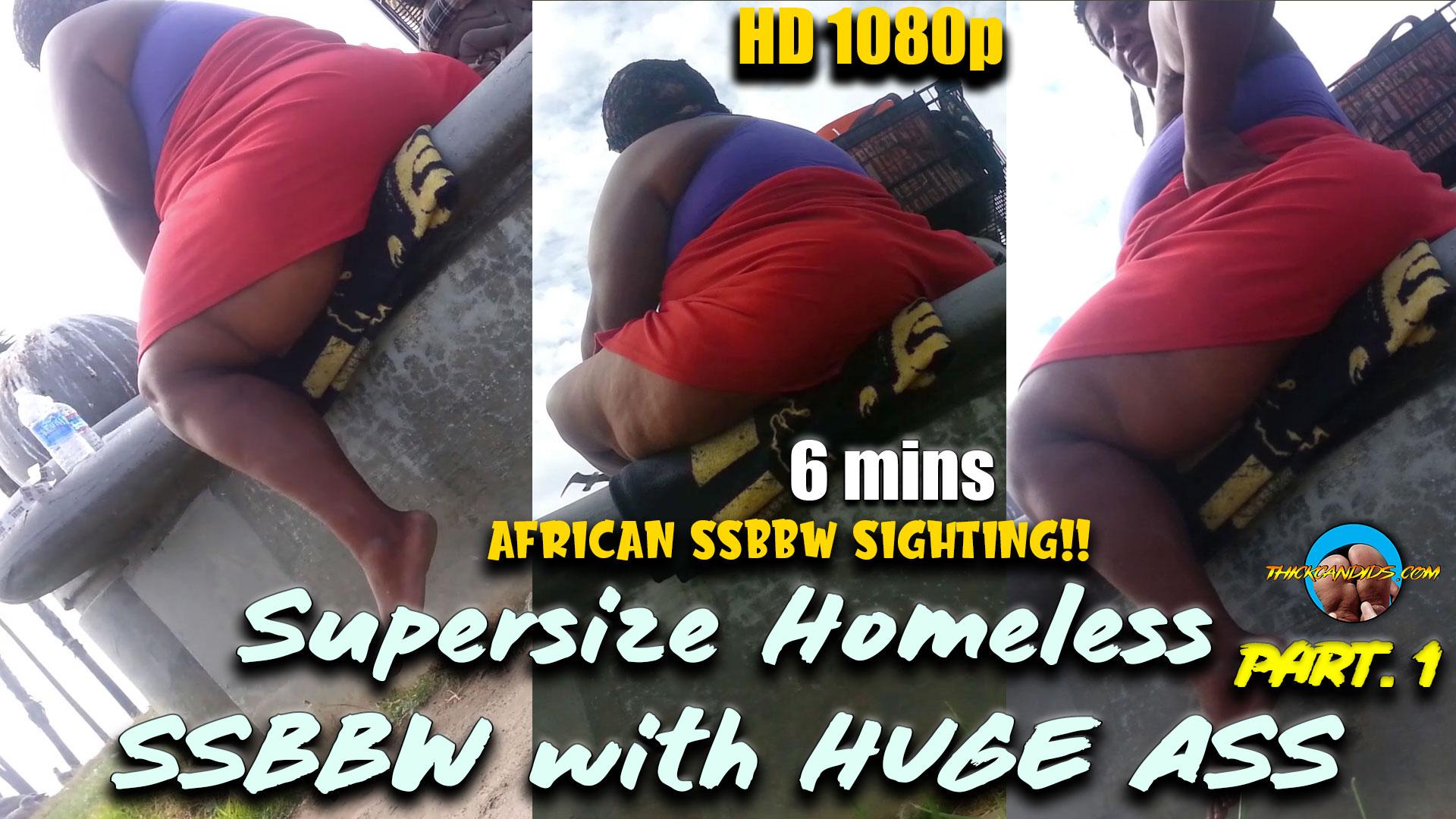 Supersize Homeless SSBBW with HUGE ASS part. 1