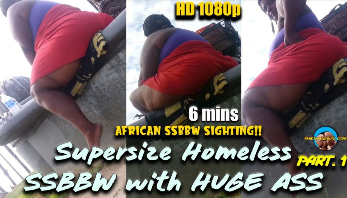 Supersize-Homeless-SSBBW-with-HUGE-ASS!-part.-1